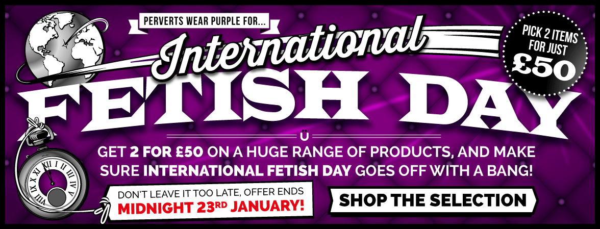 Perverts wear purple for International Fetish Day! Buy 2 for £50 on a wide range of products